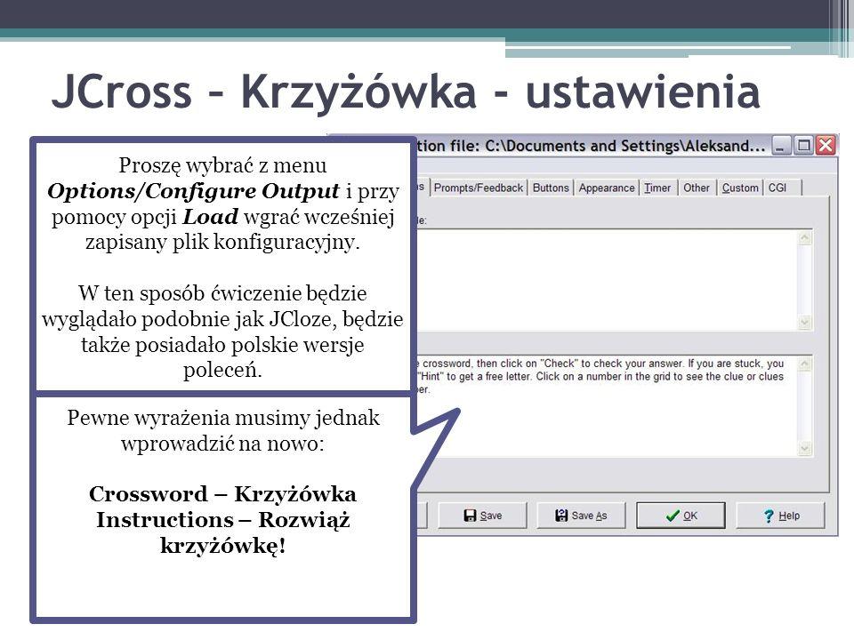 JCross – Krzyżówka - ustawienia Proszę wybrać z menu Options/Configure Output i przy pomocy opcji Load wgrać wcześniej zapisany plik konfiguracyjny. W