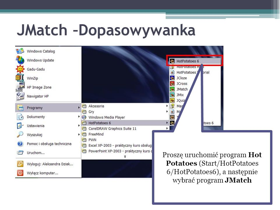 JMatch –Dopasowywanka Proszę uruchomić program Hot Potatoes (Start/HotPotatoes 6/HotPotatoes6), a następnie wybrać program JMatch