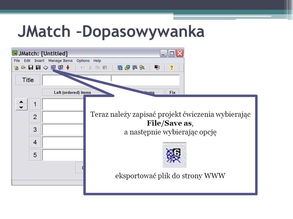 JMatch –Dopasowywanka Teraz należy zapisać projekt ćwiczenia wybierając File/Save as, a następnie wybierając opcję eksportować plik do strony WWW