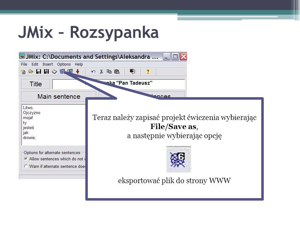 JMix – Rozsypanka Teraz należy zapisać projekt ćwiczenia wybierając File/Save as, a następnie wybierając opcję eksportować plik do strony WWW