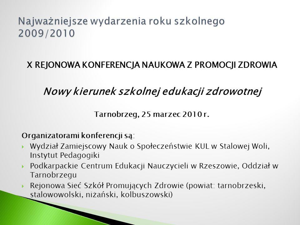 X REJONOWA KONFERENCJA NAUKOWA Z PROMOCJI ZDROWIA Nowy kierunek szkolnej edukacji zdrowotnej Tarnobrzeg, 25 marzec 2010 r. Organizatorami konferencji