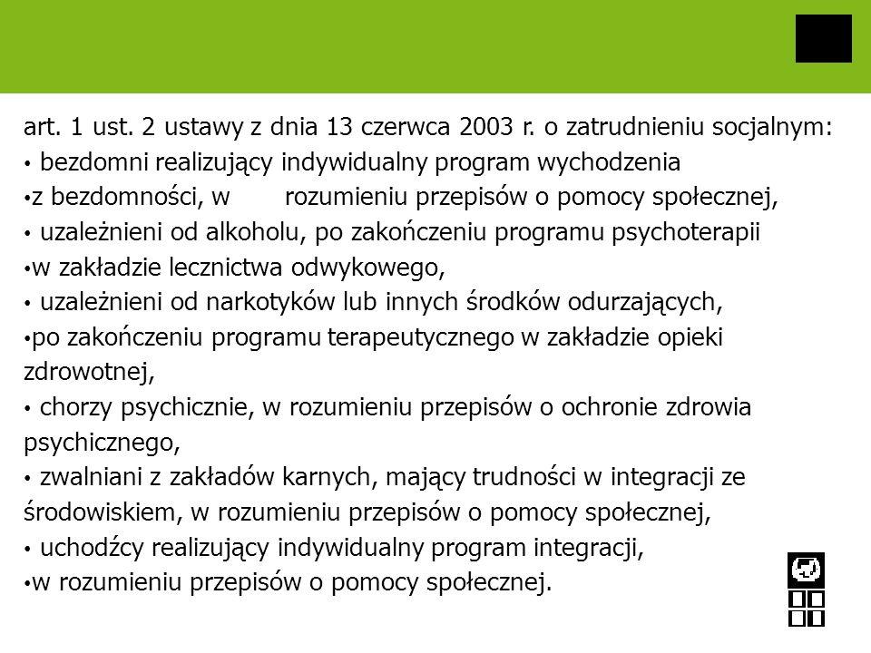 art. 1 ust. 2 ustawy z dnia 13 czerwca 2003 r. o zatrudnieniu socjalnym: bezdomni realizujący indywidualny program wychodzenia z bezdomności, w rozumi