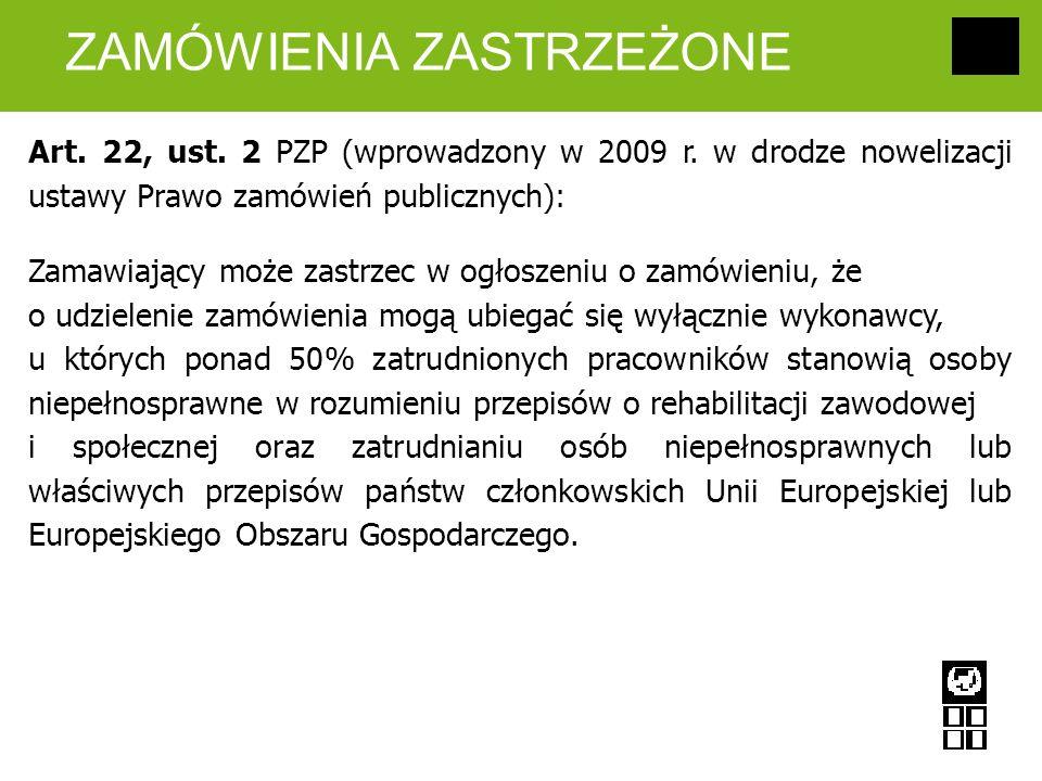 ZAMÓWIENIA ZASTRZEŻONE Art. 22, ust. 2 PZP (wprowadzony w 2009 r. w drodze nowelizacji ustawy Prawo zamówień publicznych): Zamawiający może zastrzec w