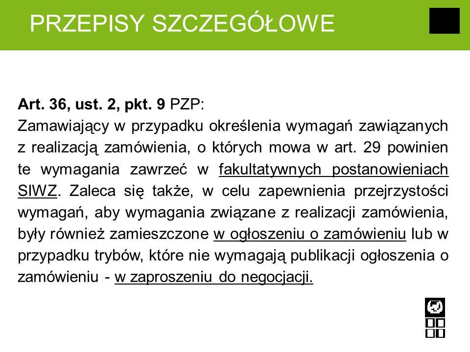 PRZEPISY SZCZEGÓŁOWE Art. 36, ust. 2, pkt. 9 PZP: Zamawiający w przypadku określenia wymagań zawiązanych z realizacją zamówienia, o których mowa w art
