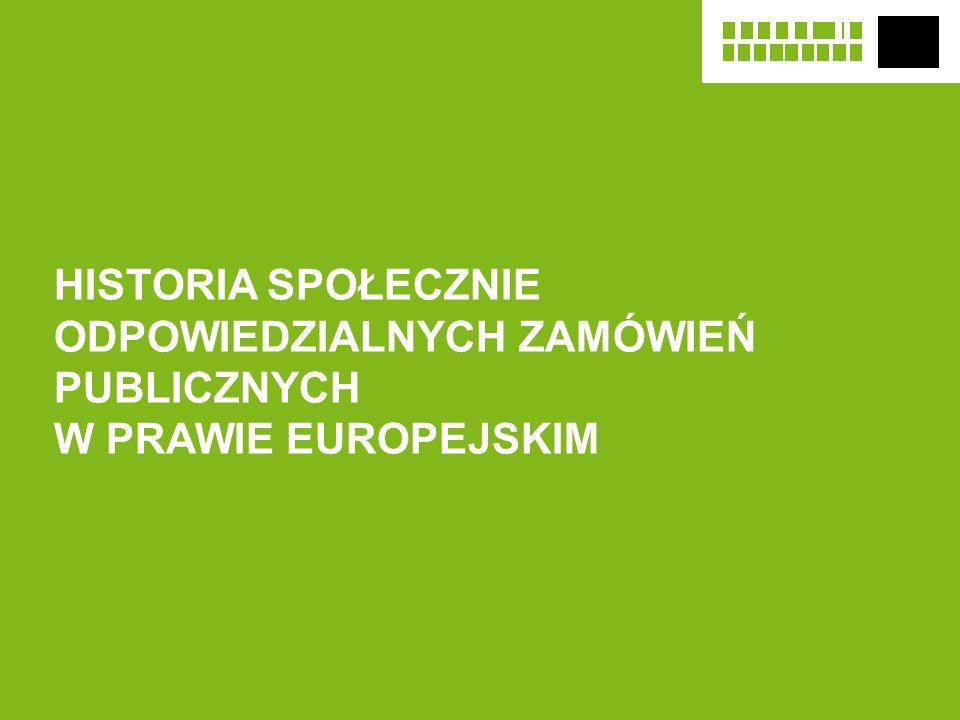 HISTORIA SPOŁECZNIE ODPOWIEDZIALNYCH ZAMÓWIEŃ PUBLICZNYCH W PRAWIE EUROPEJSKIM