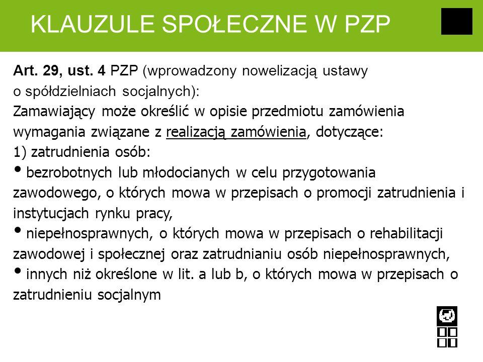 KLAUZULE SPOŁECZNE W PZP Art. 29, ust. 4 PZP (wprowadzony nowelizacją ustawy o spółdzielniach socjalnych): Zamawiający może określić w opisie przedmio