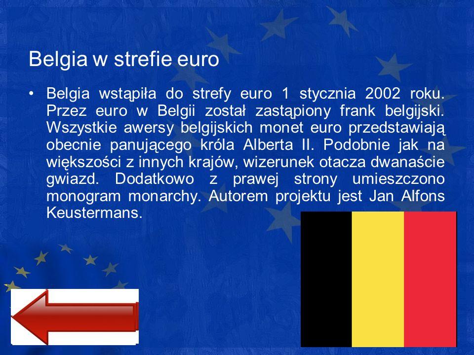 Belgia w strefie euro Belgia wstąpiła do strefy euro 1 stycznia 2002 roku. Przez euro w Belgii został zastąpiony frank belgijski. Wszystkie awersy bel