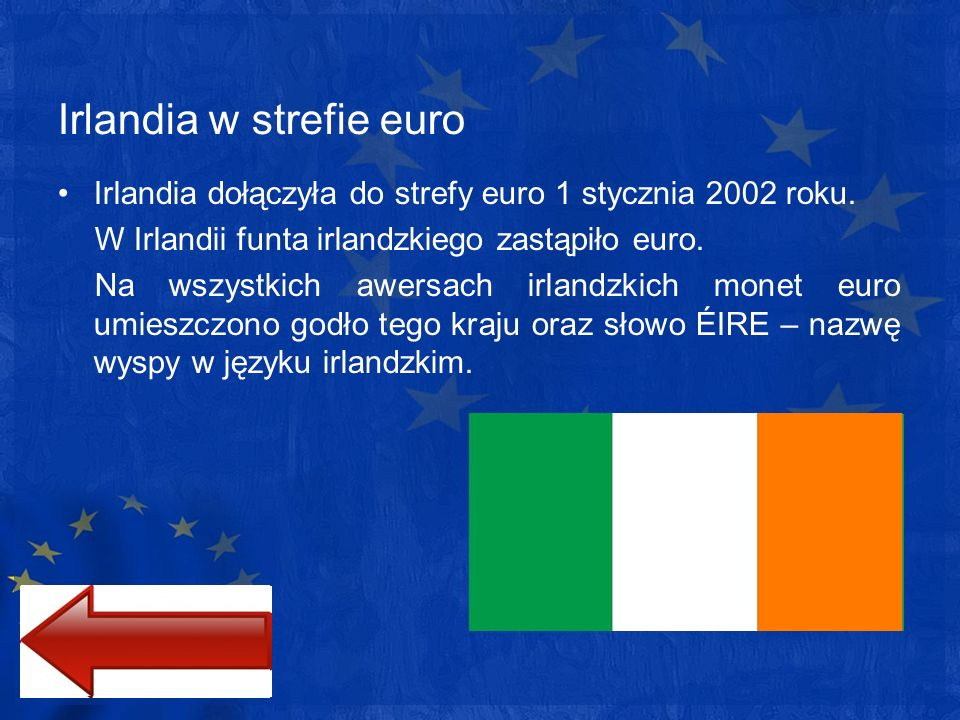 Irlandia w strefie euro Irlandia dołączyła do strefy euro 1 stycznia 2002 roku. W Irlandii funta irlandzkiego zastąpiło euro. Na wszystkich awersach i