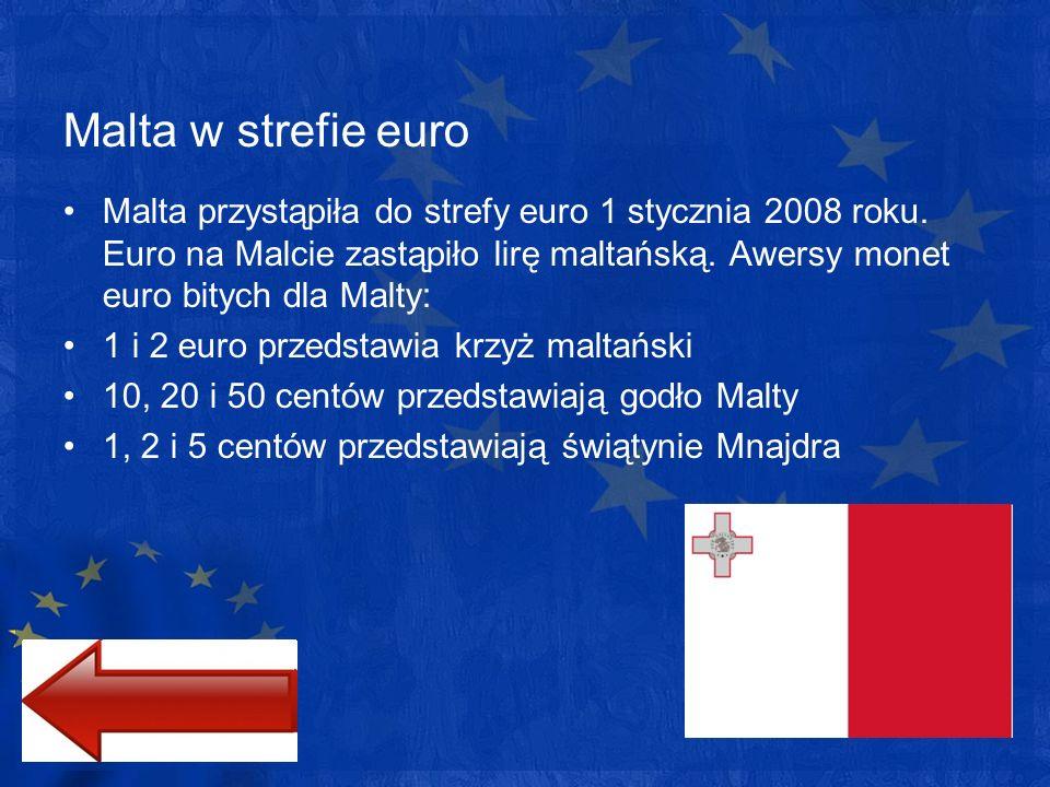 Malta w strefie euro Malta przystąpiła do strefy euro 1 stycznia 2008 roku. Euro na Malcie zastąpiło lirę maltańską. Awersy monet euro bitych dla Malt