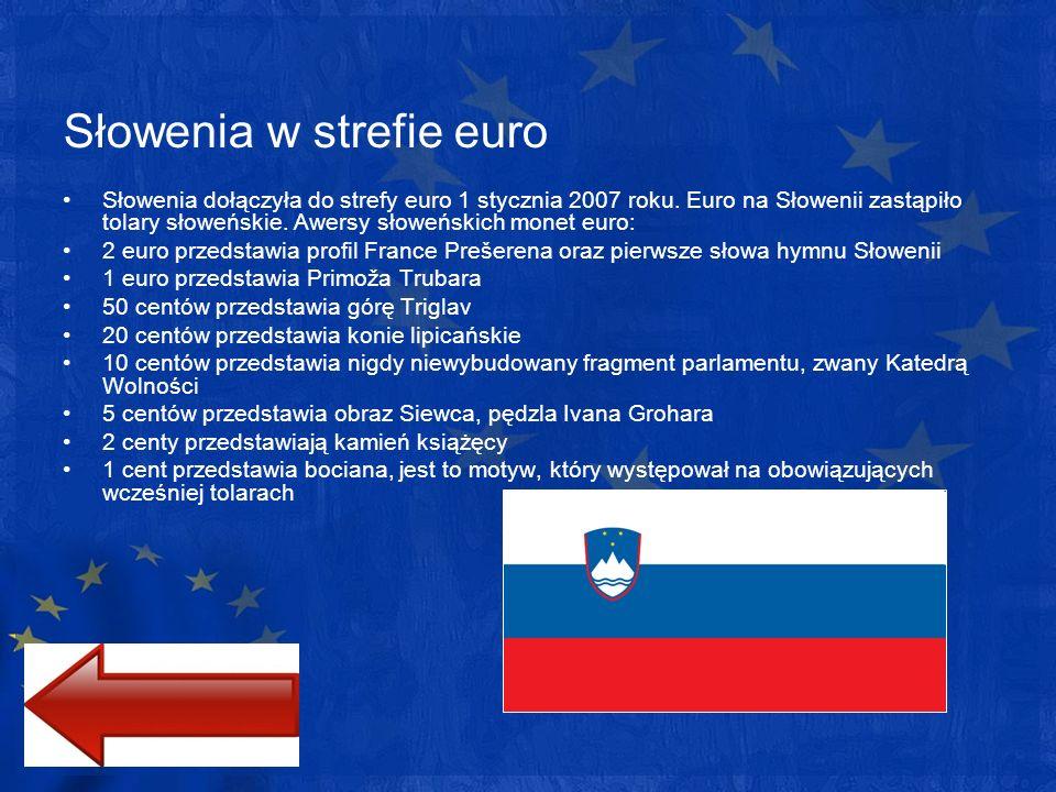 Słowenia w strefie euro Słowenia dołączyła do strefy euro 1 stycznia 2007 roku. Euro na Słowenii zastąpiło tolary słoweńskie. Awersy słoweńskich monet
