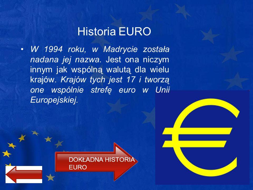 Historia EURO W 1994 roku, w Madrycie została nadana jej nazwa. Jest ona niczym innym jak wspólną walutą dla wielu krajów. Krajów tych jest 17 i tworz