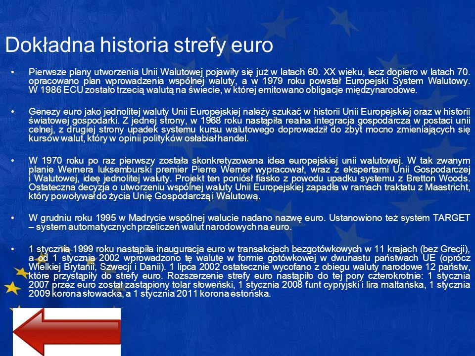 Dokładna historia strefy euro Pierwsze plany utworzenia Unii Walutowej pojawiły się już w latach 60. XX wieku, lecz dopiero w latach 70. opracowano pl