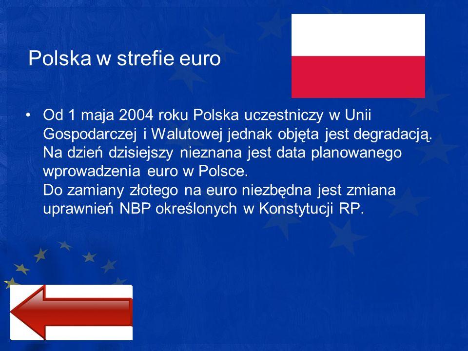 Polska w strefie euro Od 1 maja 2004 roku Polska uczestniczy w Unii Gospodarczej i Walutowej jednak objęta jest degradacją. Na dzień dzisiejszy niezna