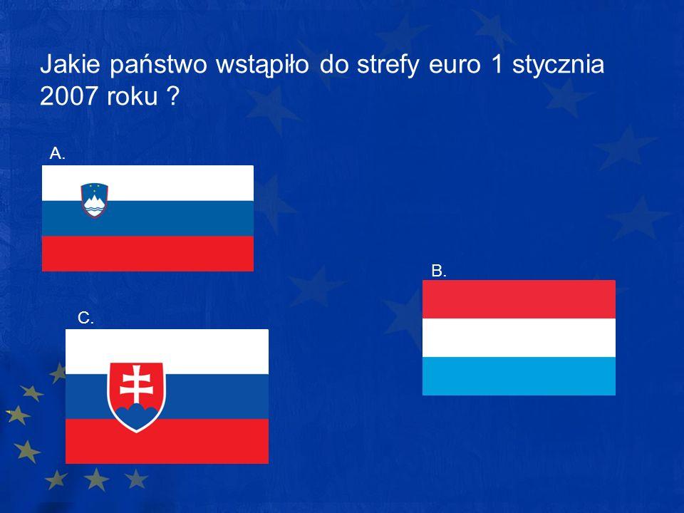Jakie państwo wstąpiło do strefy euro 1 stycznia 2007 roku ? A. B. C.