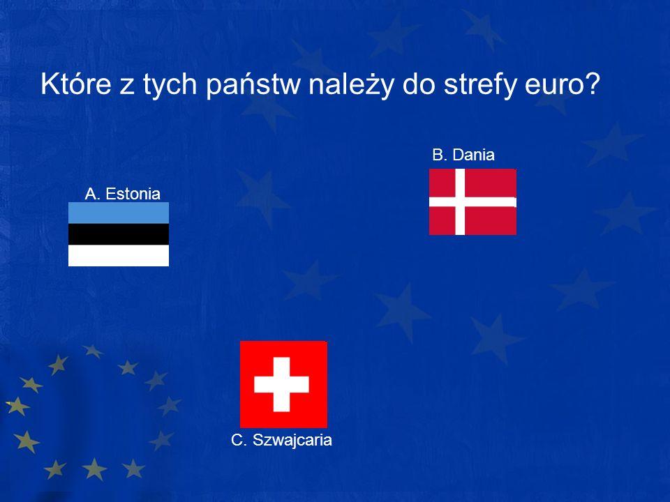 Które z tych państw należy do strefy euro? B. Dania C. Szwajcaria A. Estonia