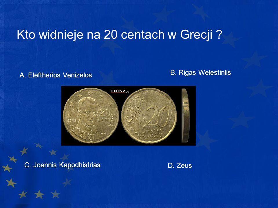 Kto widnieje na 20 centach w Grecji ? A. Eleftherios Venizelos D. Zeus B. Rigas Welestinlis C. Joannis Kapodhistrias