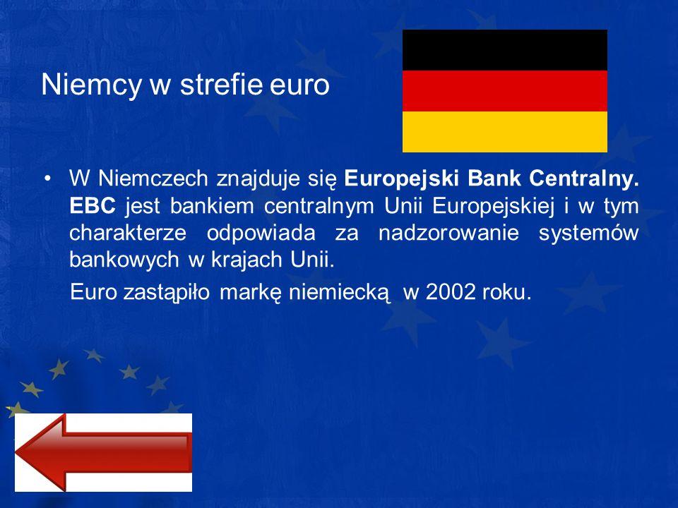 Niemcy w strefie euro W Niemczech znajduje się Europejski Bank Centralny. EBC jest bankiem centralnym Unii Europejskiej i w tym charakterze odpowiada