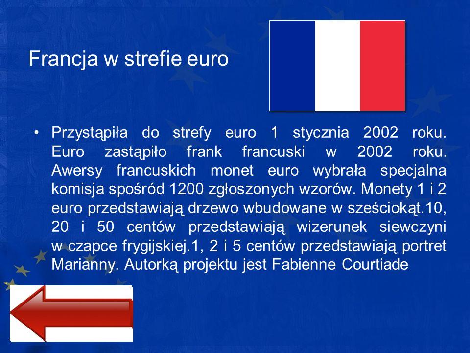 Francja w strefie euro Przystąpiła do strefy euro 1 stycznia 2002 roku. Euro zastąpiło frank francuski w 2002 roku. Awersy francuskich monet euro wybr