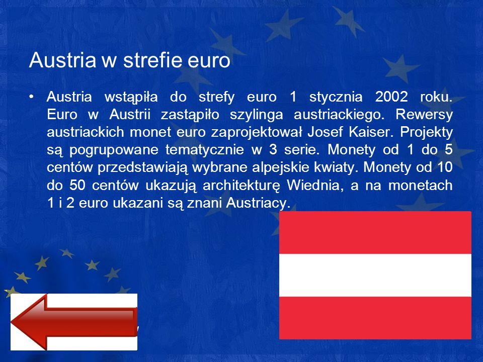 Austria w strefie euro Austria wstąpiła do strefy euro 1 stycznia 2002 roku. Euro w Austrii zastąpiło szylinga austriackiego. Rewersy austriackich mon