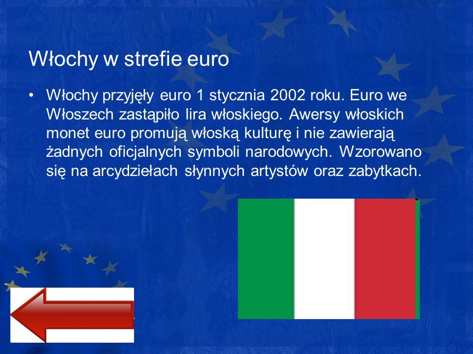 Włochy w strefie euro Włochy przyjęły euro 1 stycznia 2002 roku. Euro we Włoszech zastąpiło lira włoskiego. Awersy włoskich monet euro promują włoską