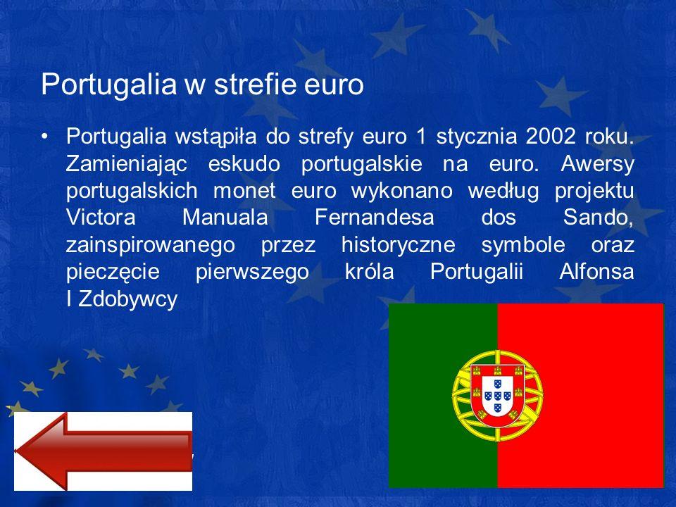 Portugalia w strefie euro Portugalia wstąpiła do strefy euro 1 stycznia 2002 roku. Zamieniając eskudo portugalskie na euro. Awersy portugalskich monet