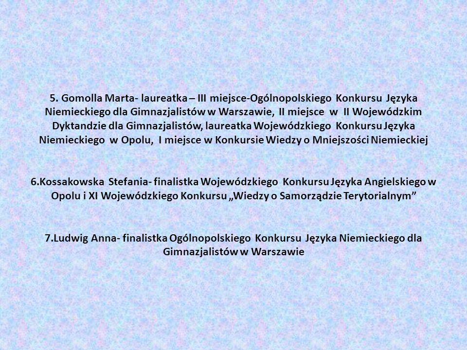 5. Gomolla Marta- laureatka – III miejsce-Ogólnopolskiego Konkursu Języka Niemieckiego dla Gimnazjalistów w Warszawie, II miejsce w II Wojewódzkim Dyk