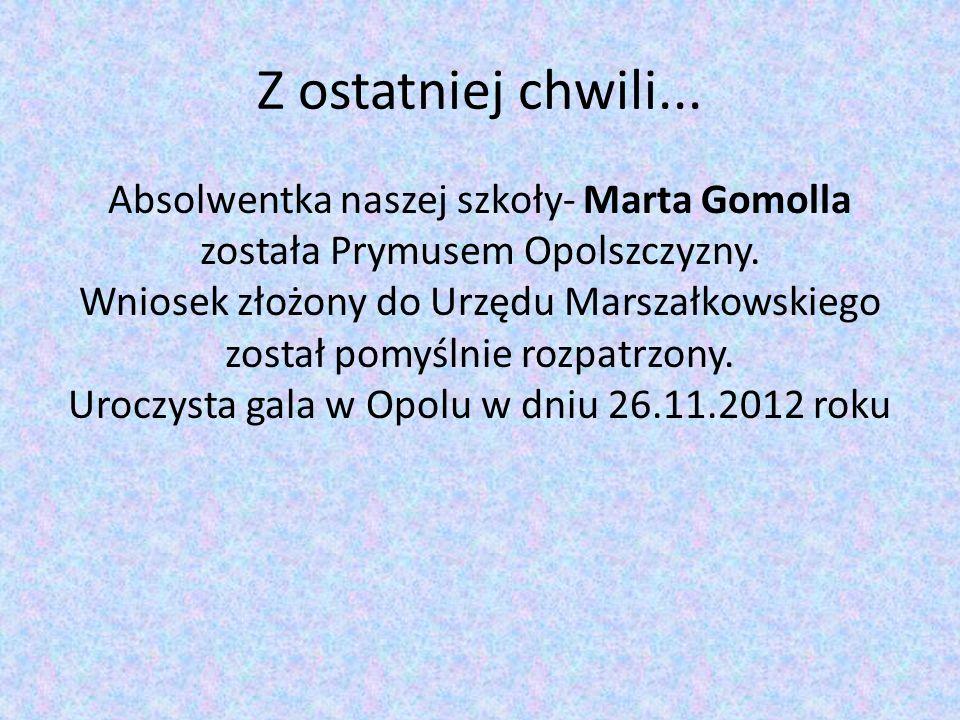 Z ostatniej chwili... Absolwentka naszej szkoły- Marta Gomolla została Prymusem Opolszczyzny. Wniosek złożony do Urzędu Marszałkowskiego został pomyśl