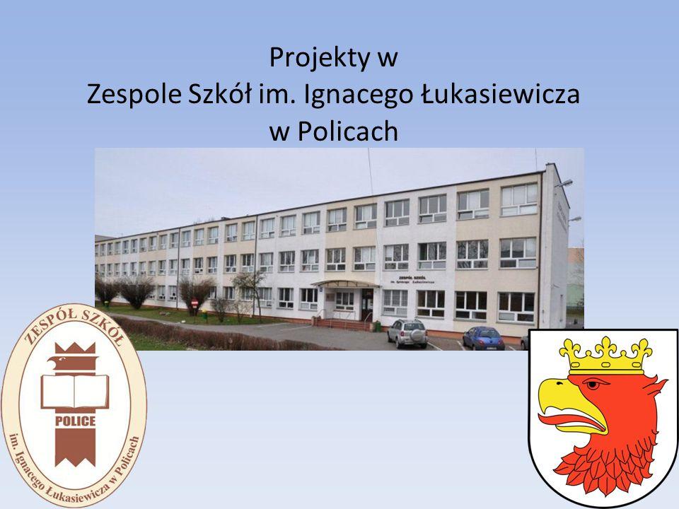 Projekty w Zespole Szkół im. Ignacego Łukasiewicza w Policach