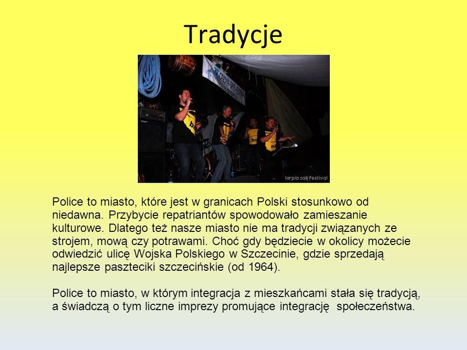 Tradycje Police to miasto, które jest w granicach Polski stosunkowo od niedawna. Przybycie repatriantów spowodowało zamieszanie kulturowe. Dlatego też