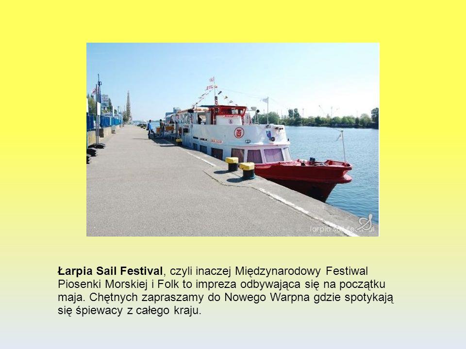 Łarpia Sail Festival, czyli inaczej Międzynarodowy Festiwal Piosenki Morskiej i Folk to impreza odbywająca się na początku maja. Chętnych zapraszamy d
