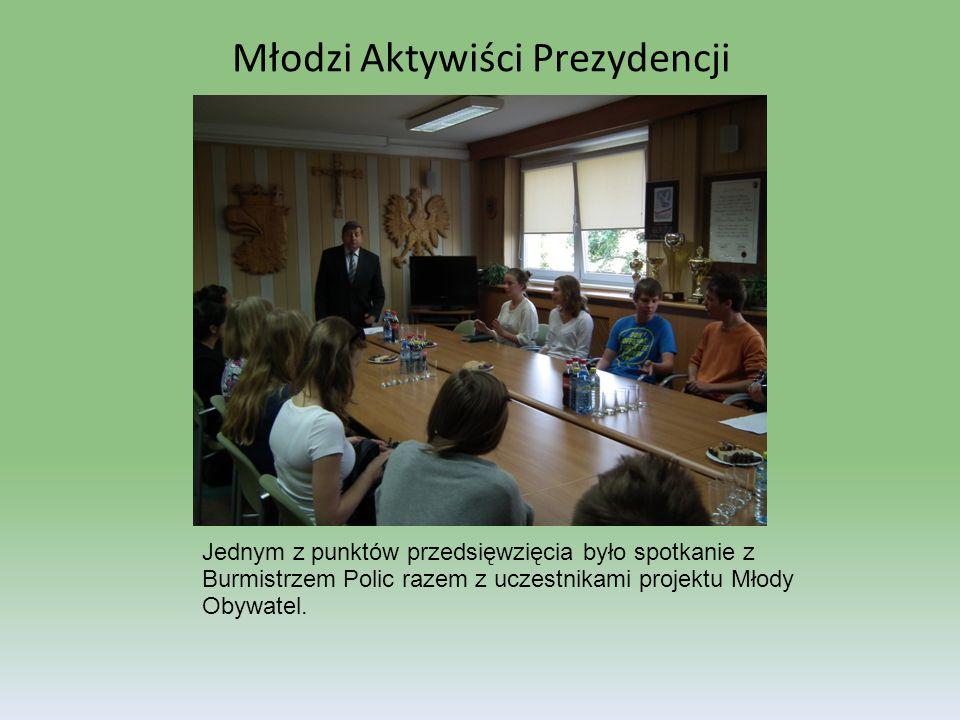 Młodzi Aktywiści Prezydencji Jednym z punktów przedsięwzięcia było spotkanie z Burmistrzem Polic razem z uczestnikami projektu Młody Obywatel.