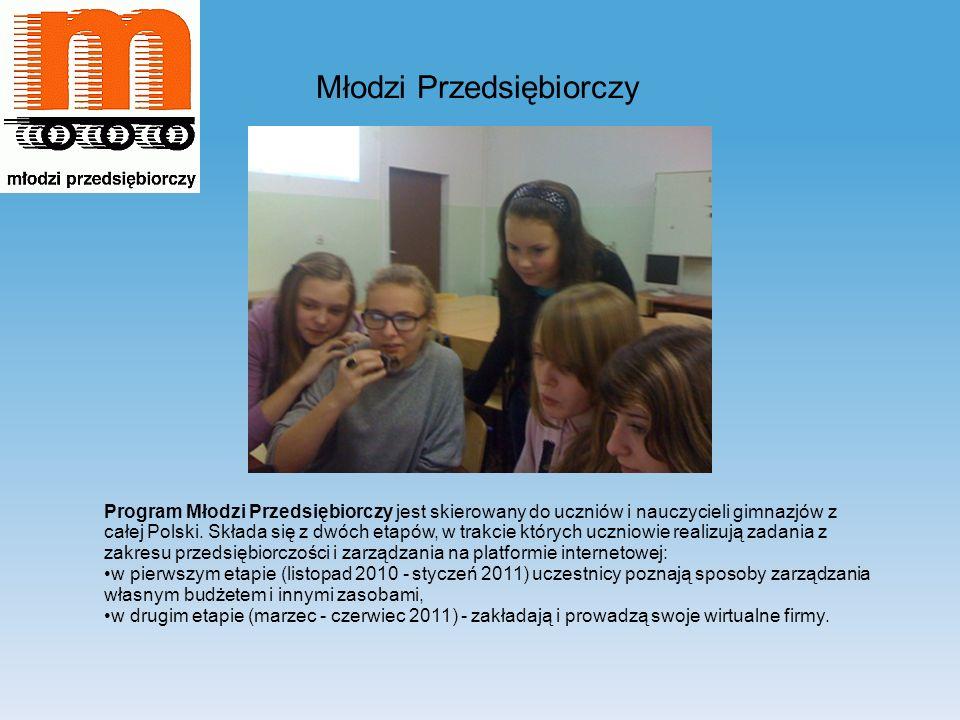 Młodzi Przedsiębiorczy Program Młodzi Przedsiębiorczy jest skierowany do uczniów i nauczycieli gimnazjów z całej Polski. Składa się z dwóch etapów, w