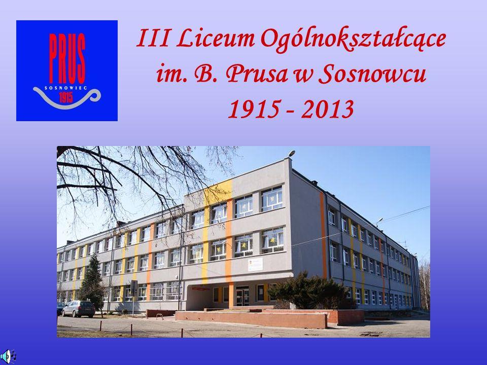 III Liceum Ogólnokształcące im. B. Prusa w Sosnowcu 1915 - 2013