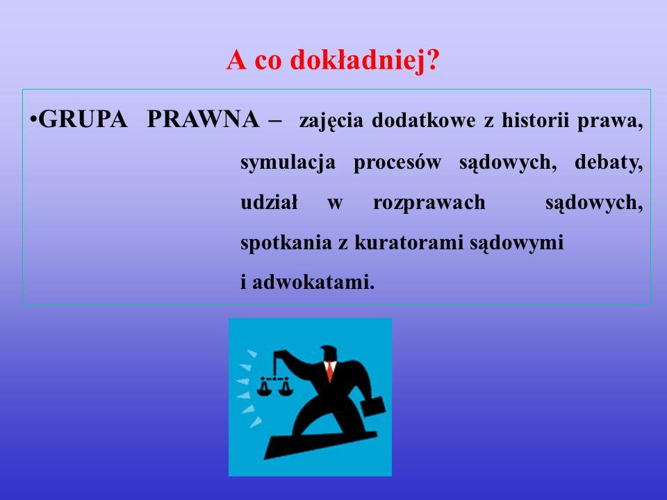 GRUPA PRAWNA – zajęcia dodatkowe z historii prawa, symulacja procesów sądowych, debaty, udział w rozprawach sądowych, spotkania z kuratorami sądowymi