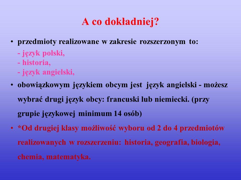przedmioty realizowane w zakresie rozszerzonym to: - język polski, - historia, - język angielski, obowiązkowym językiem obcym jest język angielski - m