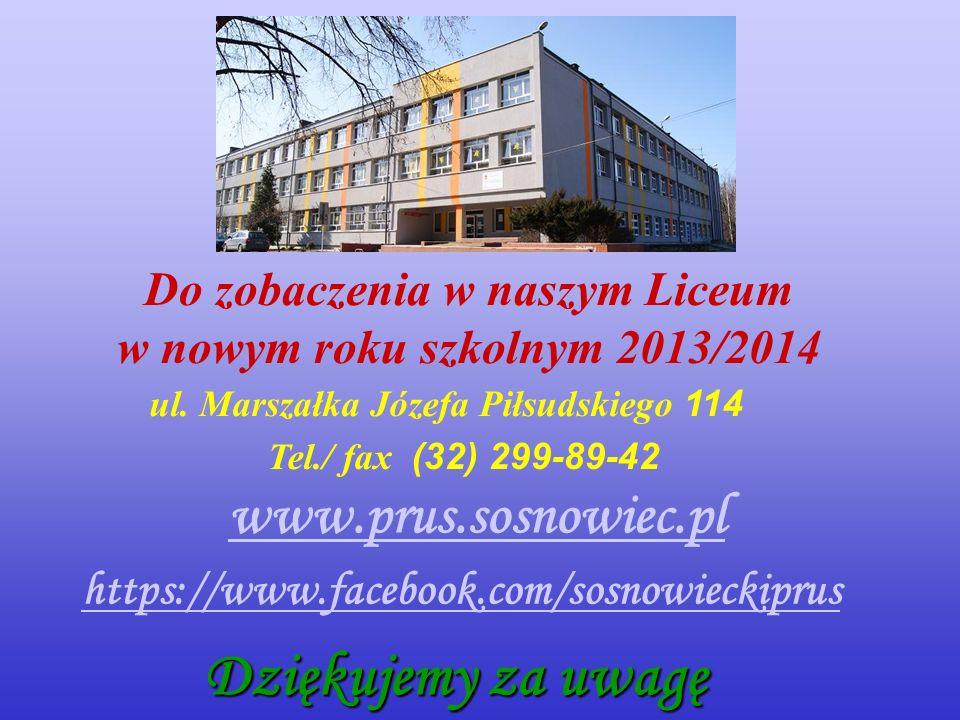 Do zobaczenia w naszym Liceum w nowym roku szkolnym 2013/2014 https://www.facebook.com/sosnowieckiprus ul. Marszałka Józefa Piłsudskiego 114 Tel./ fax