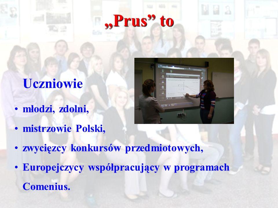 Uczniowie młodzi, zdolni, mistrzowie Polski, zwycięzcy konkursów przedmiotowych, Europejczycy współpracujący w programach Comenius. Prus to