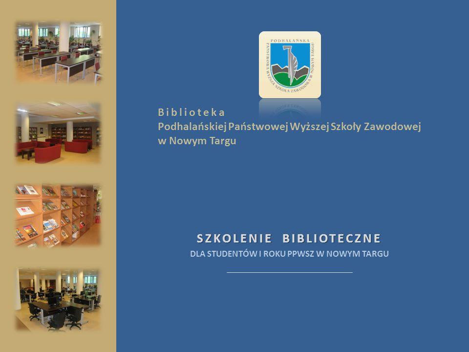 Biblioteka Podhalańskiej Państwowej Wyższej Szkoły Zawodowej w Nowym Targu SZKOLENIE BIBLIOTECZNE DLA STUDENTÓW I ROKU PPWSZ W NOWYM TARGU