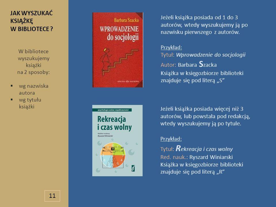 JAK WYSZUKAĆ KSIĄŻKĘ W BIBLIOTECE ? W bibliotece wyszukujemy książki na 2 sposoby: wg nazwiska autora wg tytułu książki Jeżeli książka posiada od 1 do