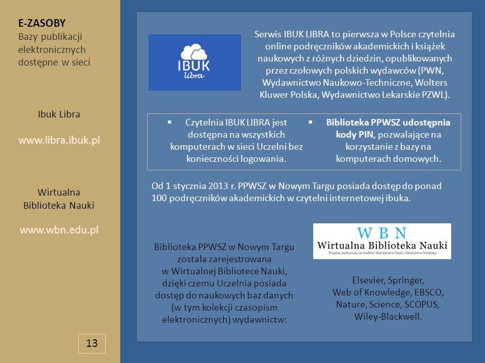 E-ZASOBY Bazy publikacji elektronicznych dostępne w sieci Ibuk Libra www.libra.ibuk.pl Wirtualna Biblioteka Nauki www.wbn.edu.pl Serwis IBUK LIBRA to