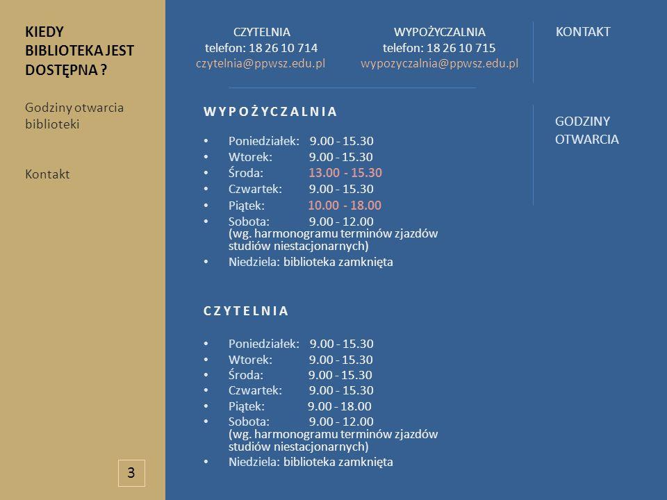 CZYTELNIA telefon: 18 26 10 714 czytelnia@ppwsz.edu.pl WYPOŻYCZALNIA telefon: 18 26 10 715 wypozyczalnia@ppwsz.edu.pl WYPOŻYCZALNIA Poniedziałek: 9.00