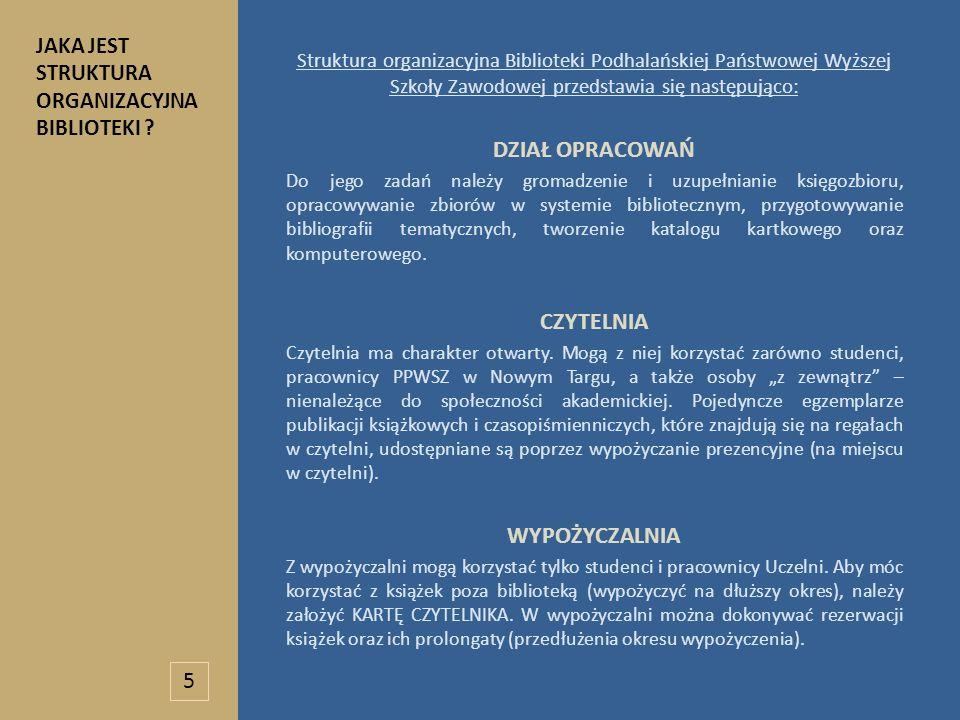 Struktura organizacyjna Biblioteki Podhalańskiej Państwowej Wyższej Szkoły Zawodowej przedstawia się następująco: DZIAŁ OPRACOWAŃ Do jego zadań należy