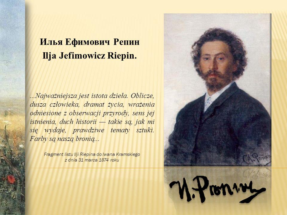 Илья Ефимович Репин Ilja Jefimowicz Riepin....Najważniejsza jest istota dzieła.