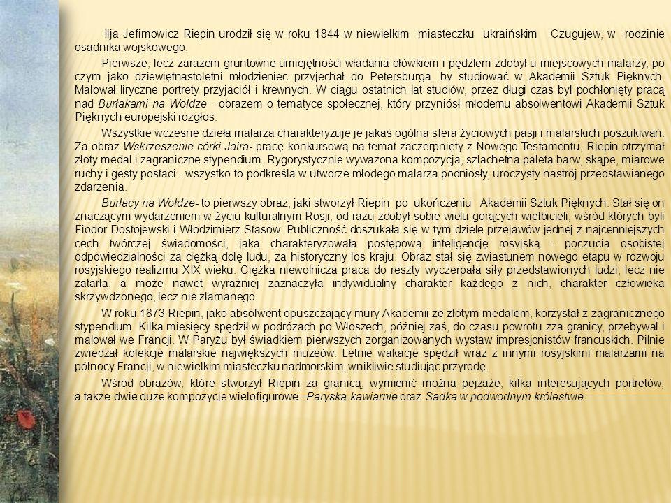 Ilja Jefimowicz Riepin urodził się w roku 1844 w niewielkim miasteczku ukraińskim Czugujew, w rodzinie osadnika wojskowego.