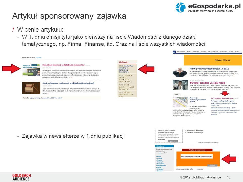 © 2012 Goldbach Audience13 /W cenie artykułu: -W 1. dniu emisji tytuł jako pierwszy na liście Wiadomości z danego działu tematycznego, np. Firma, Fina