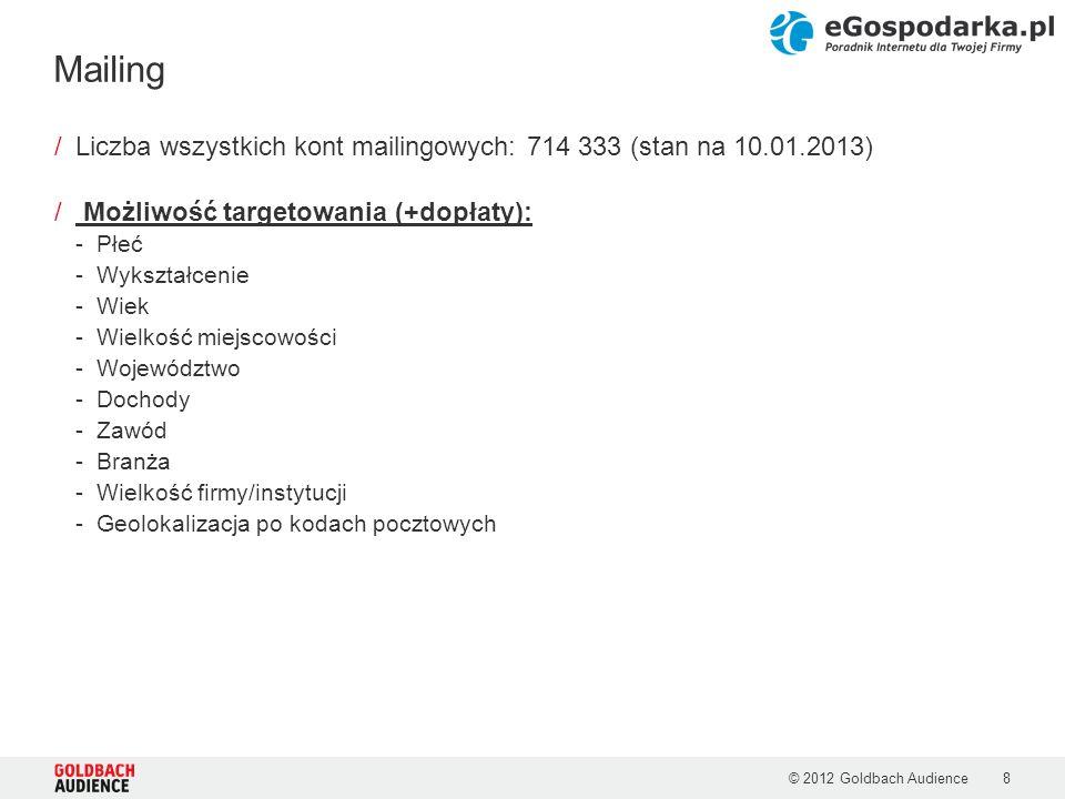 © 2012 Goldbach Audience8 /Liczba wszystkich kont mailingowych: 714 333 (stan na 10.01.2013) / Możliwość targetowania (+dopłaty): -Płeć -Wykształcenie