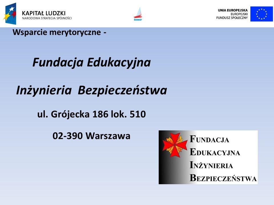Fundacja Edukacyjna Inżynieria Bezpieczeństwa ul. Grójecka 186 lok. 510 02-390 Warszawa Wsparcie merytoryczne -
