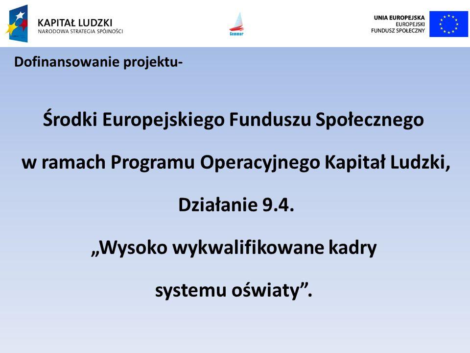 Dofinansowanie projektu- Środki Europejskiego Funduszu Społecznego w ramach Programu Operacyjnego Kapitał Ludzki, Działanie 9.4. Wysoko wykwalifikowan