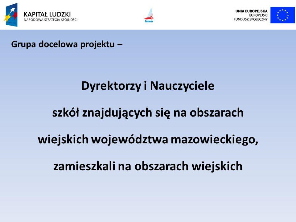 Grupa docelowa projektu – Dyrektorzy i Nauczyciele szkół znajdujących się na obszarach wiejskich województwa mazowieckiego, zamieszkali na obszarach w