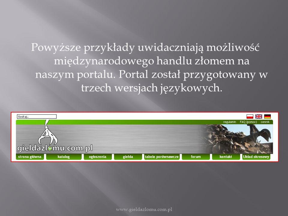 Powyższe przykłady uwidaczniają możliwość międzynarodowego handlu złomem na naszym portalu.